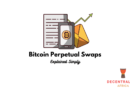 Bitcoin Perpetual Swaps Explained Simply