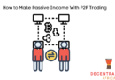 How Digital Entrepreneurs Are Making Passive Income Trading Cryptocurrencies on P2P Platforms