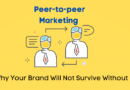 Peer-to-peer Marketing: Why Your Brand Will Not Survive Without It