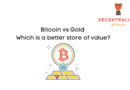 What is a better store of value – Bitcoin or Gold?